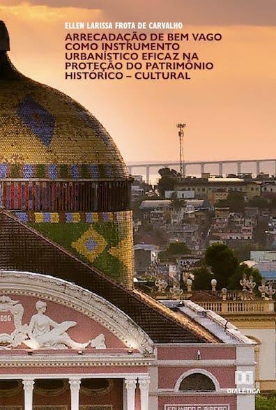 Arrecadação de bem vago como instrumento urbanístico eficaz na proteção do patrimônio histórico-cultural