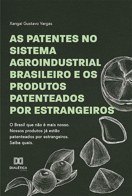 As patentes no sistema agroindustrial brasileiro e os produtos  patenteados por estrangeiros: o Brasil que não é mais nosso. Nossos produtos já estão pateteados por estrangeiros. Saiba quais.