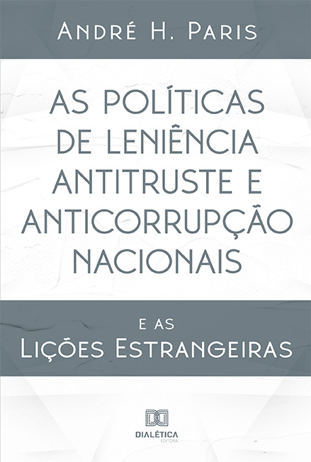 As políticas de leniência antitruste e anticorrupção nacionais: e as lições estrangeiras