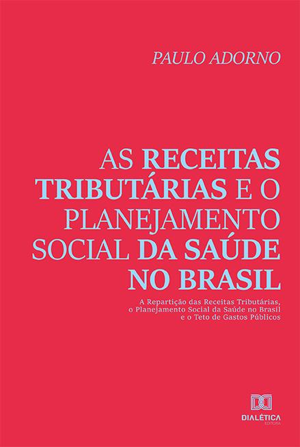 As receitas tributárias e o planejamento social da saúde no Brasil:  a repartição das receitas tributárias, o planejamento social da saúde no Brasil e o teto de gastos públicos