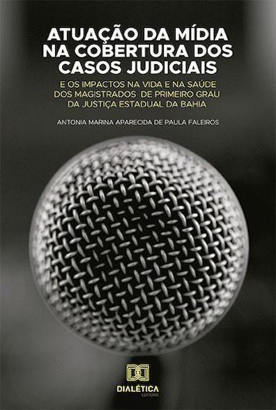 Atuação da mídia na cobertura dos casos judiciais e os impactos na vida e na saúde dos magistrados de primeiro grau da Justiça Estadual da Bahia