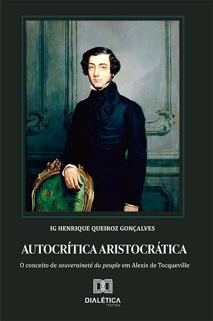 Autocrítica aristocrática: conceito de souveraineté du peuple em Alexis de Tocqueville