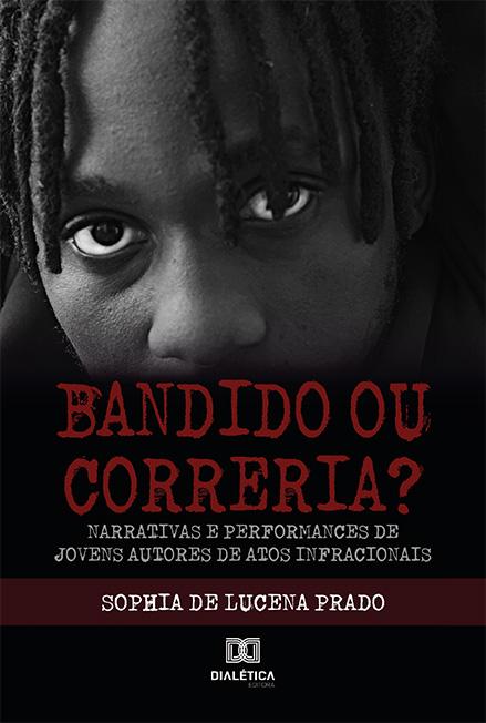 Bandido ou correria?: narrativas e performances de jovens autores de atos infracionais
