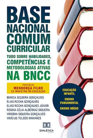 Base Nacional Comum Curricular: tudo sobre habilidades, competências e metodologias ativas na BNCC: educação infantil, ensino fundam