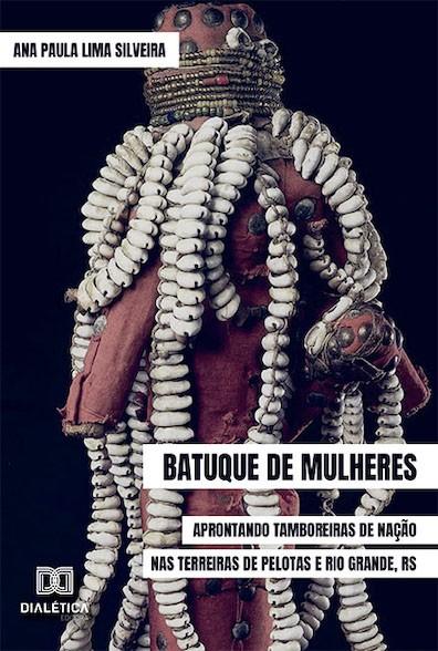 Batuque de mulheres: aprontando tamboreiras de nação nas terreiras de Pelotas e Rio Grande, RS