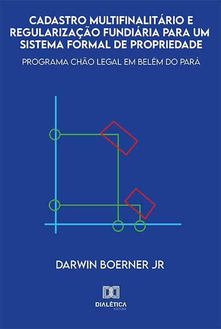 Cadastro multifinalitário e regularização fundiária para um sistema formal de propriedade: programa Chão Legal em Belém do Pará