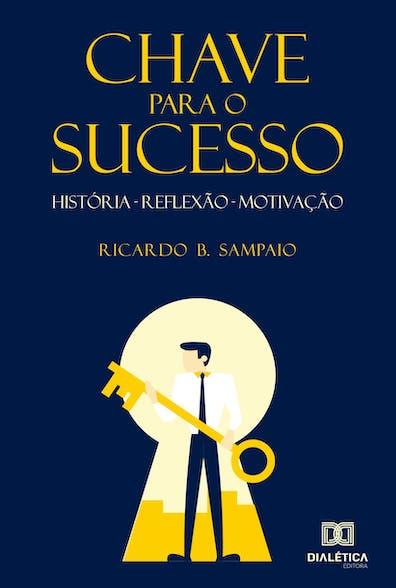 Chave para o sucesso: história, reflexão, motivação