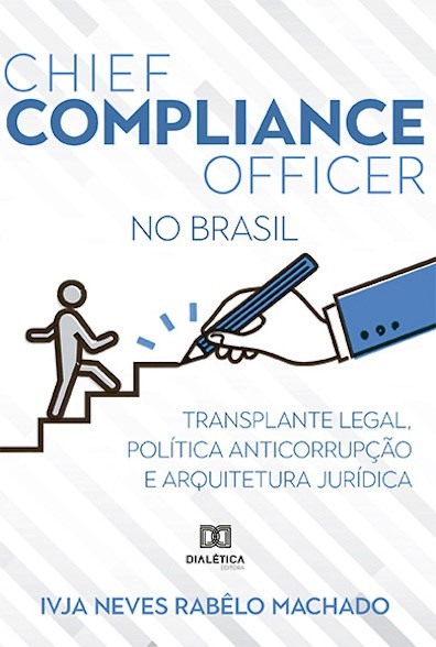 Chief compliance officer no Brasil: transplante legal, política anticorrupção e arquitetura jurídica