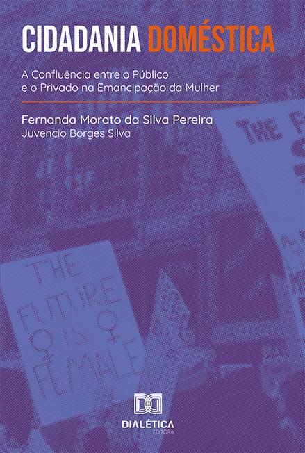 Cidadania doméstica: a confluência entre o Público e o Privado na emancipação da Mulher