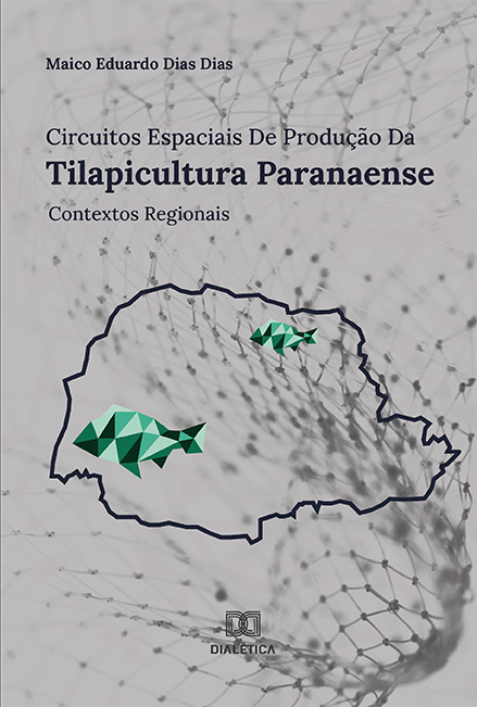 Circuitos espaciais de produção da Tilapicultura Paranaense: contextos regionais