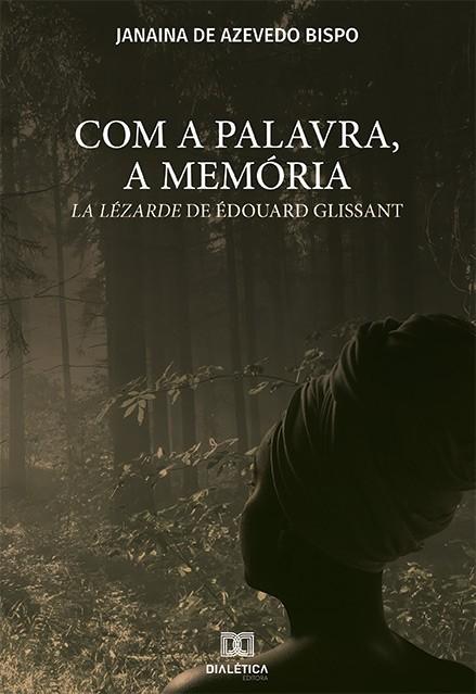 Com a palavra, a memória: la Lézarde de Édouard Glissant