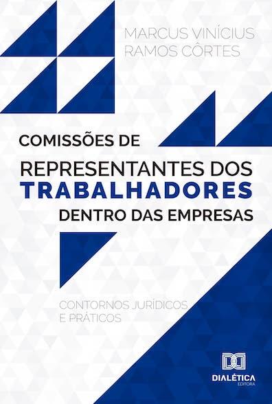 Comissões de representantes dos trabalhadores dentro das empresas: contornos jurídicos e práticos
