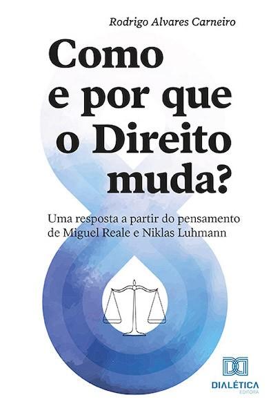 Como e por que o Direito muda?: uma resposta a partir do pensamento de Miguel Reale e Niklas Luhmann