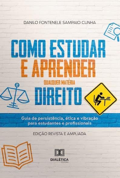 Como estudar e aprender qualquer matéria direito: guia de persistência, ética e vibração para estudantes e profissionais