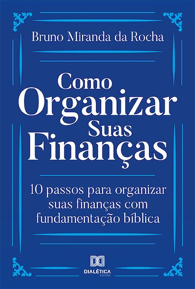 Como organizar suas finanças: 10 passos para organizar suas finanças com fundamentação bíblica