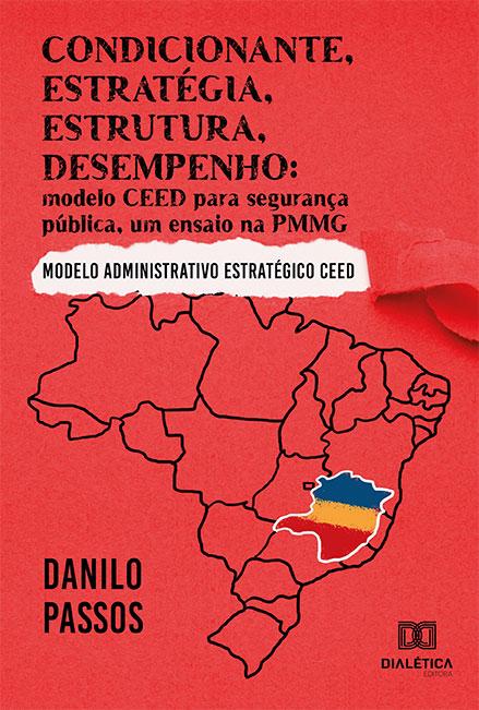 Condicionante, estratégia, estrutura, desempenho: modelo CEED para segurança pública, um ensaio na PMMG : Modelo administrativo estratégico CEED