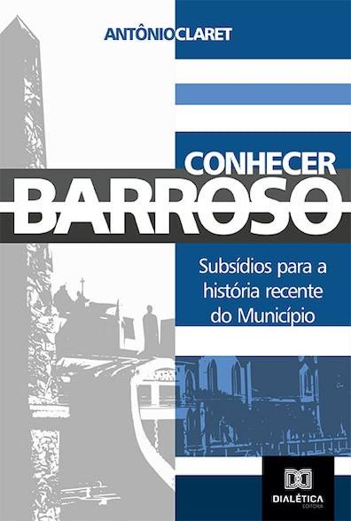 Conhecer Barroso: subsídios para a história recente do município