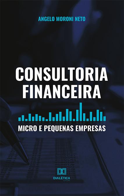 Consultoria financeira: micro e pequenas empresas