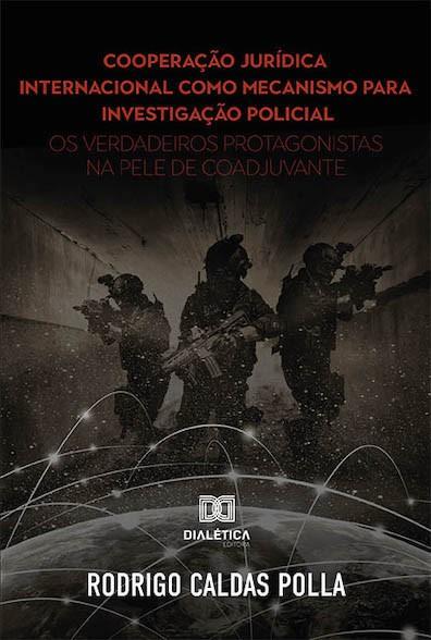Cooperação jurídica internacional como mecanismo para investigação policial