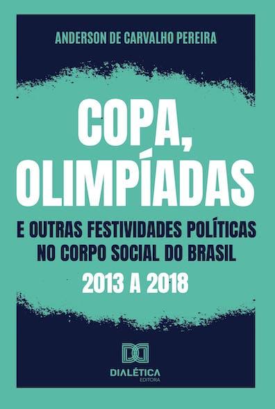 Copa, olimpíadas e outras festividades políticas no corpo social do Brasil: 2013 a 2018