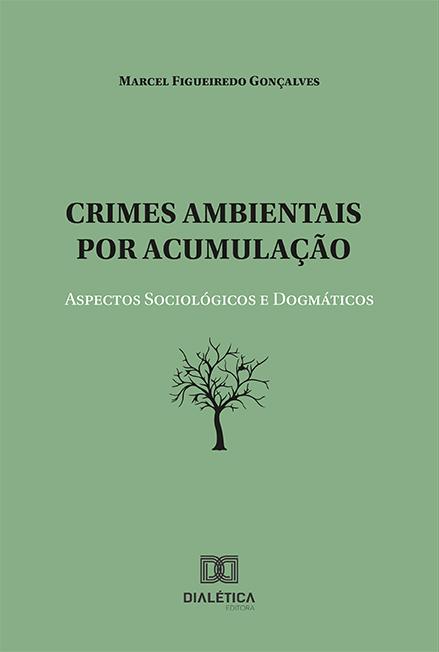 Crimes ambientais por acumulação: aspectos sociológicos e dogmático
