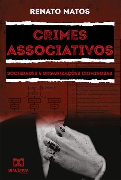 Crimes associativos: sociedades e organizações criminosas