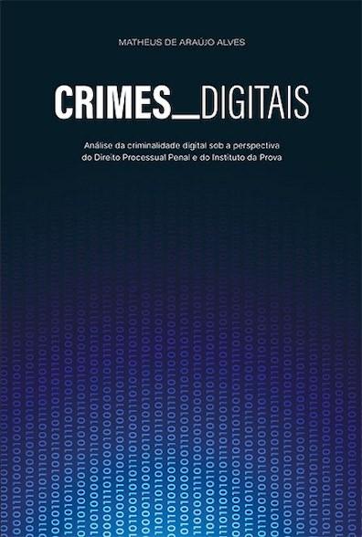 Crimes digitais: análise da criminalidade digital sob a perspectiva do Direito Processual Penal e do Instituto da Pro