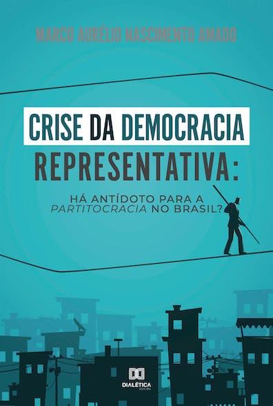 Crise da democracia representativa: há antidoto para a partitocracia no Brasil?