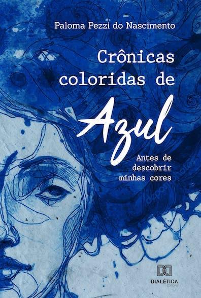 Crônicas coloridas de azul: antes de descobrir minhas cores