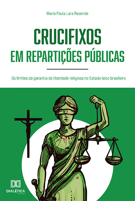 Crucifixos em repartições públicas: os limites da garantia de liberdade religiosa no Estado laico brasileiro
