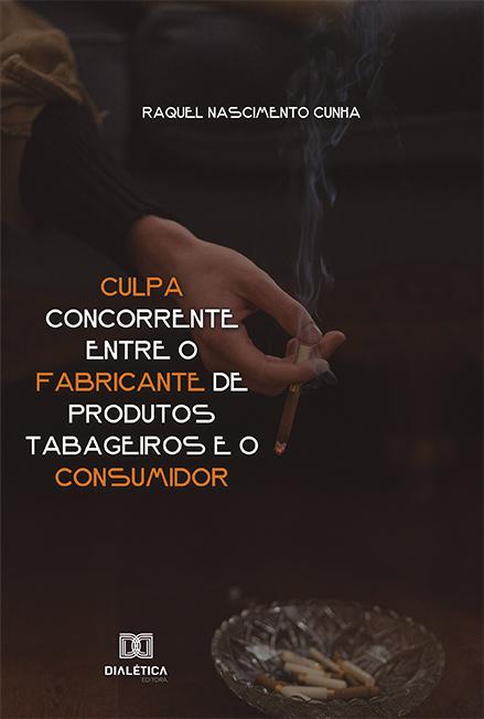 Culpa concorrente entre o fabricante de produtos tabageiros e o consumidor