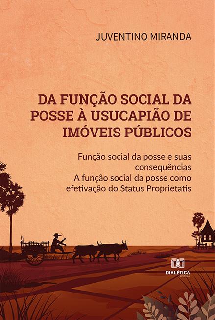 Da função social da posse à usucapião de imóveis públicos: função social da posse e suas consequências a função social da posse comoefetivação do Status Propr