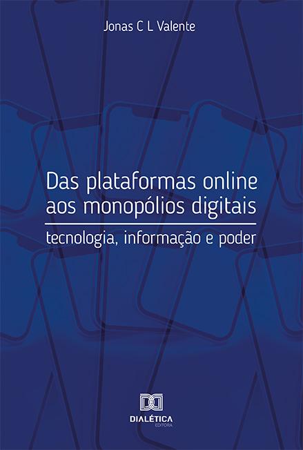 Das plataformas online aos monopólios digitais: tecnologia, informação e poder