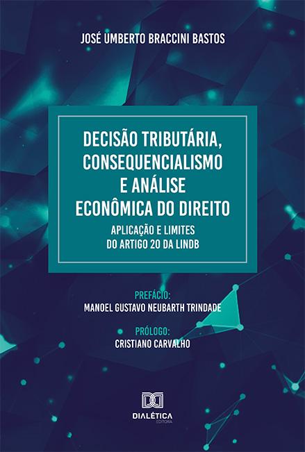 Decisão tributária, consequencialismo e análise econômica do Direito: aplicação e limites do artigo 20 da LINDB