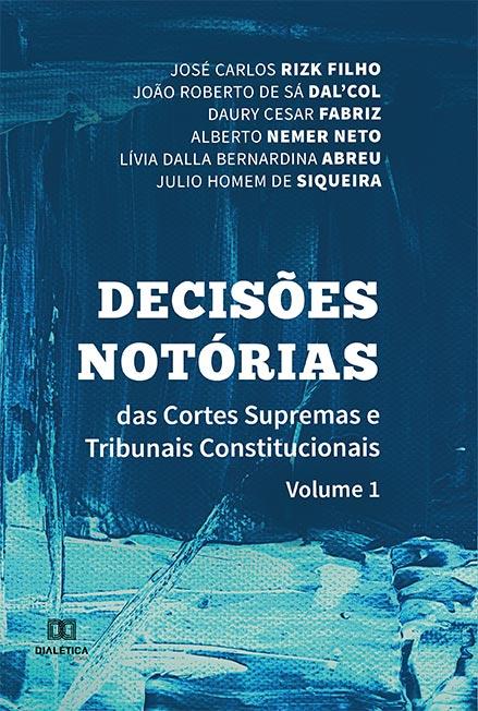 Decisões notórias das Cortes Supremas e Tribunais Constitucionais - Volume 1