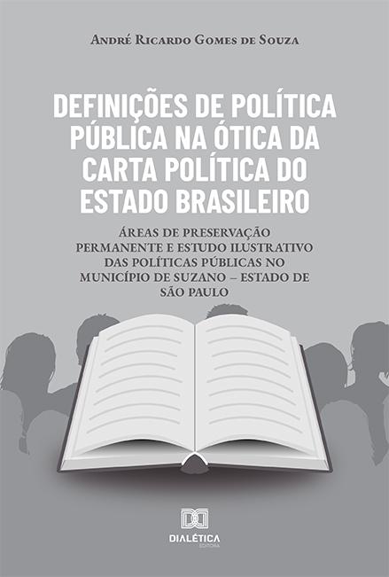 Definições de Política Pública na ótica da carta política do Estado Brasileiro: áreas de preservação permanente e estudo ilustrativo das Políticas Públicas no Município de Suzano - Estado de São Paulo