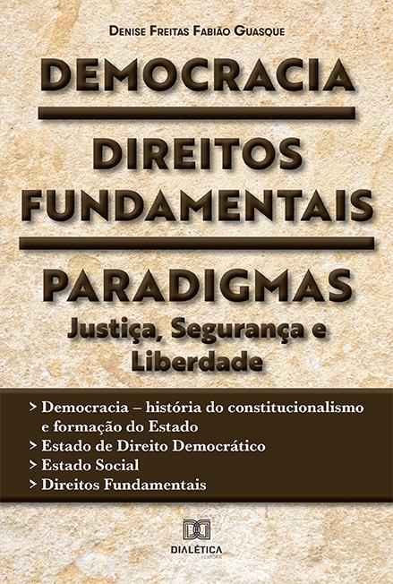 Democracia, Direitos Fundamentais, Paradigmas: justiça, segurança e liberdade