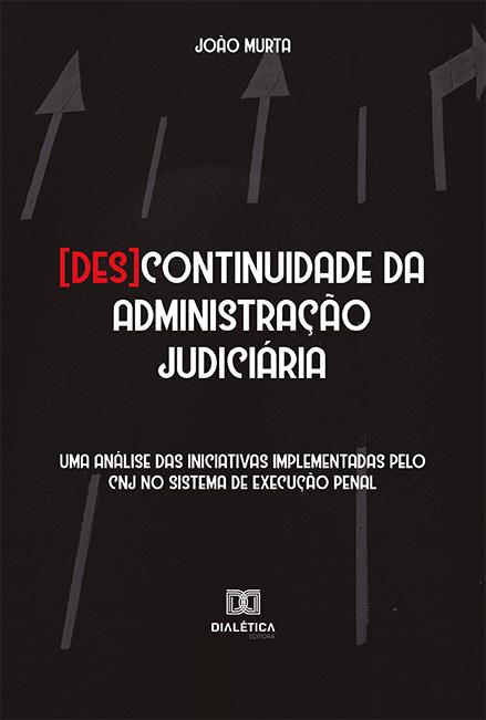 [Des]continuidade da administração judiciária: uma análise das iniciativas implementadas pelo CNJ no sistema de execução penal