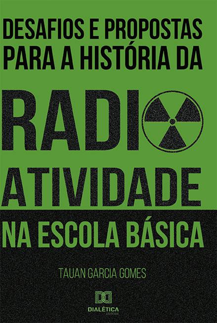 Desafios e propostas para a história da radioatividade na Escola Básica