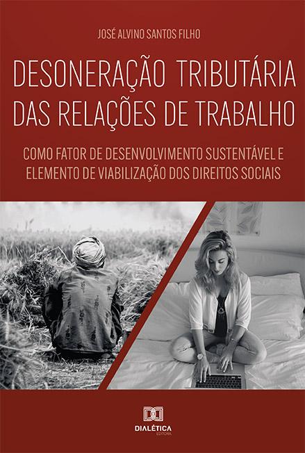 Desoneração tributária das relações de trabalho: como fator de desenvolvimento sustentável e elemento de viabilização dos direitos sociais