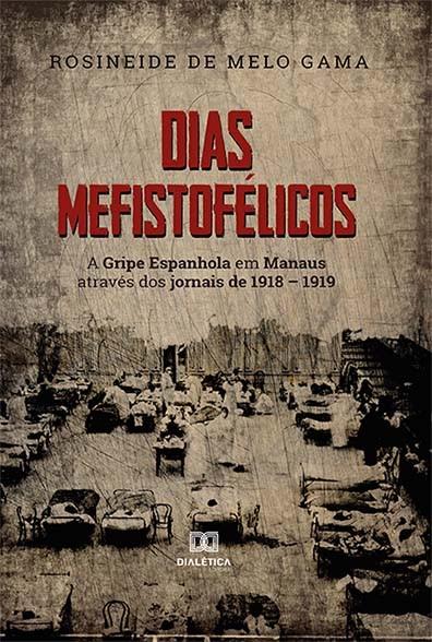 Dias Mefistofélicos: a gripe espanhola em Manaus através dos jornais de 1918 - 1919