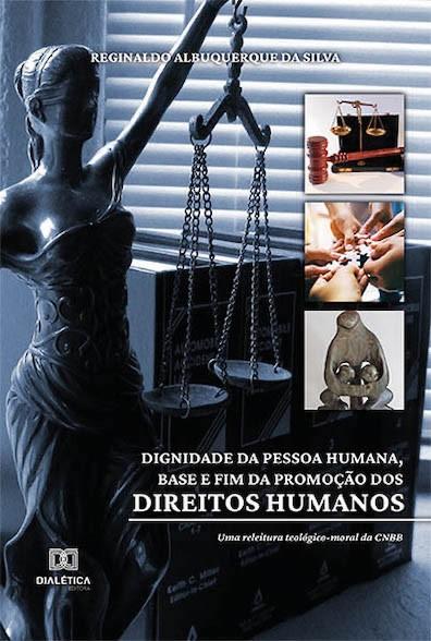 Dignidade da pessoa humana, base e fim da promoção dos direitos humanos