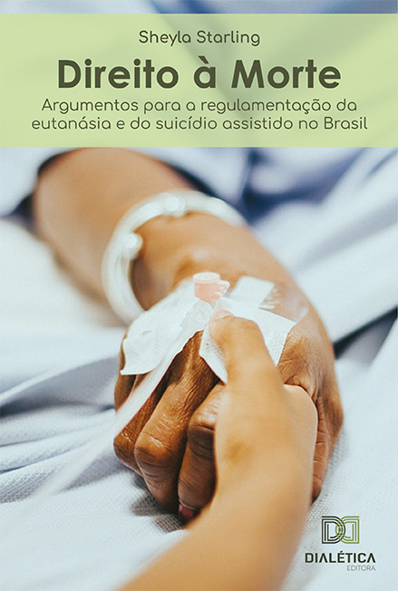 Direito à morte: argumentos para a regulamentação da eutanásia e do suicídio assistido no Brasil
