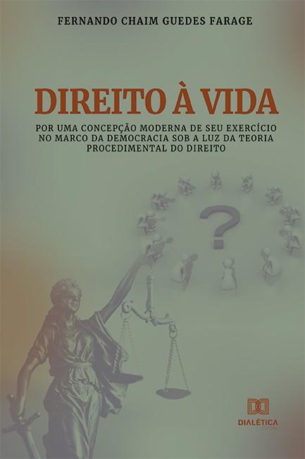 Direito à vida: por uma concepção moderna de seu exercício no marco da democracia sob a luz da teoria procedimental