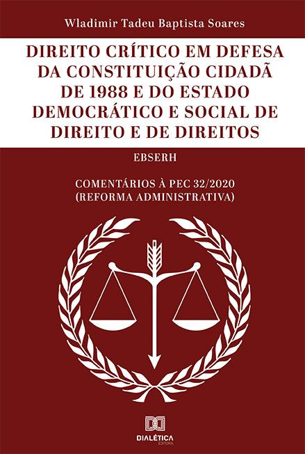 Direito crítico em defesa da Constituição Cidadã de 1988 e do Estado Democrático e Social de Direito e de Direitos
