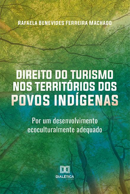 Direito do turismo nos territórios dos povos indígenas: por um desenvolvimento ecoculturalmente adequado