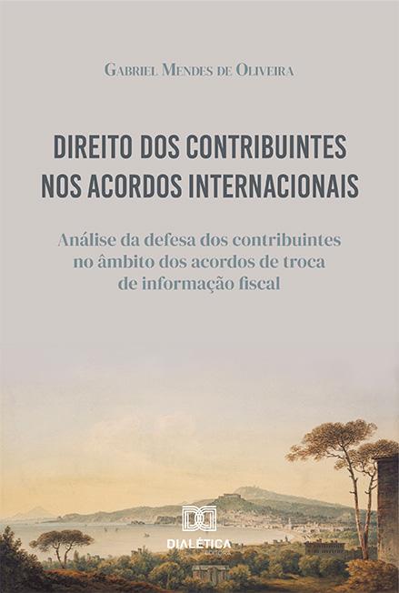 Direito dos contribuintes nos acordos internacionais: análise da defesa dos contribuintes no âmbito dos acordos de troca de informação fiscal