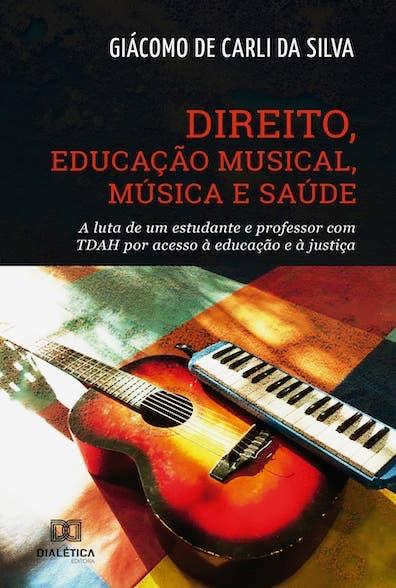 Direito, educação Musical, música e saúde: a luta de um estudante e professor com TDAH por acesso à educação e à justiça