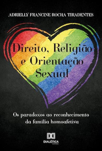 Direito, religião e orientação sexual: os paradoxos ao reconhecimento da família homoafetiva