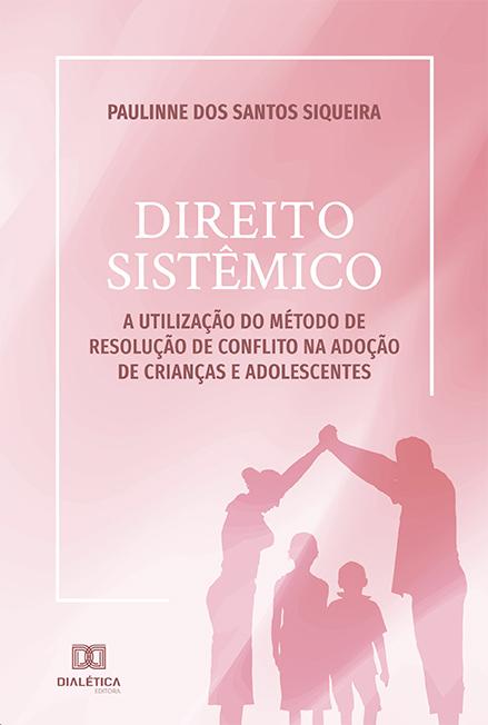 Direito sistêmico: a utilização do método de resolução de conflito na adoção de crianças e adolescentes